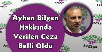 Ayhan Bilgen'e Mahkemede Verilen Ceza Belli Oldu