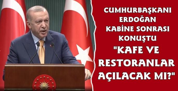 Cumhurbaşkanı Erdoğan'dan Kısıtlamalar Hakkında Açıklama