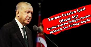 Cumhurbaşkanı Erdoğan Korona Cezaları Hakkında Açıklama Yaptı