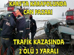 Kars'ta Feci Trafik Kazası 2 Ölü 3 Yaralı