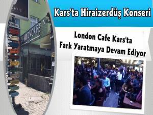 London Cafe Kars'ta Hiraizerdüş Rüzgarı estirdi