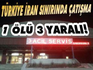 Türkiye İran Sınırında Çatışma; 1 Ölü 3 Yaralı