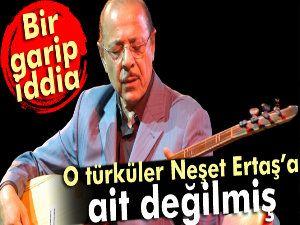 'O türküler Neşet Ertaş'a ait değil' iddiası