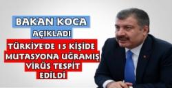 Bakan Koca Açıkladı Türkiye'de 15 Kişide Mutasyonlu Virüs Tespit Edildi
