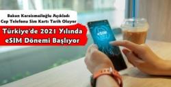 Cep Telefonu Sim Kartları Tarih Oluyor, Bakan Açıkladı eSIM 2021'de Hayata Geçiyor