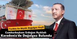 Cumhurbaşkanı Erdoğan Açıkladı Karadeniz'de Doğalgaz Rezervi Bulundu