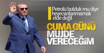 Cumhurbaşkanı Erdoğan Cuma Günü Müjde Vereceğiz