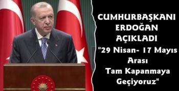 Cumhurbaşkanı Erdoğan Açıkladı Tam Kapanmaya Geçildi