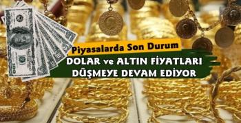 Dolar ve Altın Fiyatlarında Düşüş Devam Ediyor