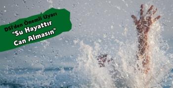 DSİ'den Önemli Uyarı; 'Su Hayattır Can Almasın'