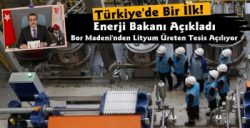 Enerji Bakanı Açıkladı, Türkiye'nin İlk Lityum Üretim Tesisi Bugün Açılıyor