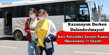 Kars Polisinden Garanti Kupon Operasyonu 17 Gözaltı