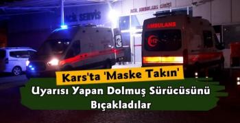 Kars'ta Maske Takın Uyarısı Yapan Dolmuş Sürücüsünü Bıçakladılar