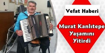 Murat Kanlıtepe Yaşamını Yitirdi