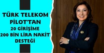 Türk Telekom PİLOT'tan 20 girişime, 200'er bin TL