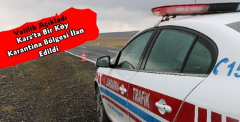 Valilik Açıkladı Kars'ta Bir Köy Daha Karantinaya Alındı