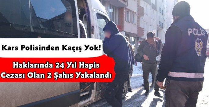Kars Polisi 24 Yıl Hapis Cezası Olan 2 Firariyi Yakaladı