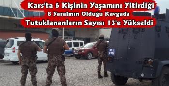 Kars'ta 6 Kişinin Öldüğü Kavgada Tutuklu Sayısı 13 Oldu