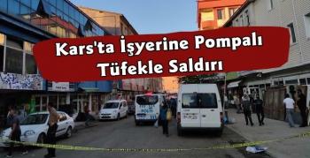 Kars'ta İş Yerine Silahlı Saldırı