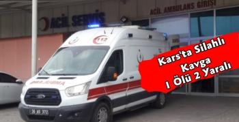 Kars'ta Silahlı Kavga 1 Ölü 2 Yaralı