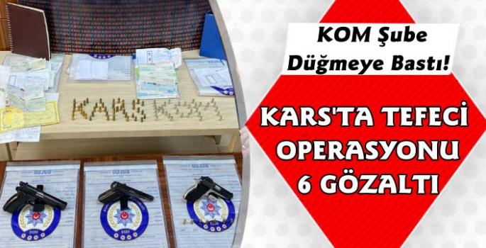 Kars'ta Tefeci Operasyonu 6 Gözaltı