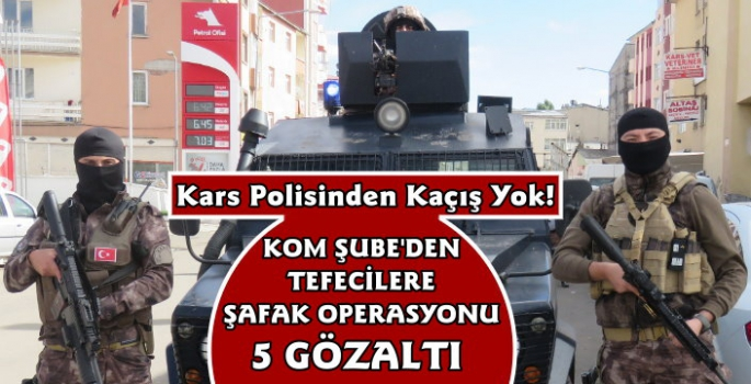 Kars'ta Tefecilere Operasyon 5 Gözaltı