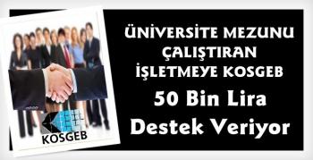 KOSGEB'den Üniversite Mezunu Çalıştıran İşletmeye 50 Bin Lira Destek