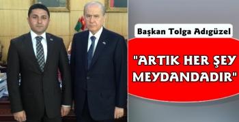 MHP Kars İl Başkanı Tolga Adıgüzel, Artık her şey meydandadır