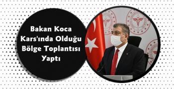Sağlık Bakanı Koca Doğu Anadolu Bölge Değerlendirmesi Yaptı