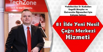Vodafone 81 İlden Yeni Nesil Çağrı Merkeziyle Hizmet Verecek